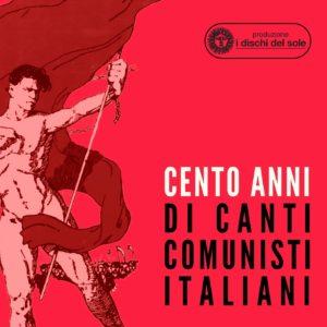 Cento anni di canti comunisti la playlist di alabianca e i dischi del sole per il centenario comunista italiano pci